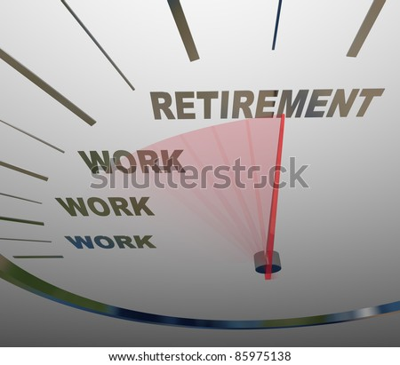 A speedometer with needle racing to the word Retirement past the word Work, symbolizing the end of a career or job