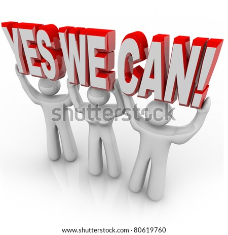 A team of people work together to lift the words Yes We Can to affirm that by cooperating on a challenge, they can reach success and meet their goals