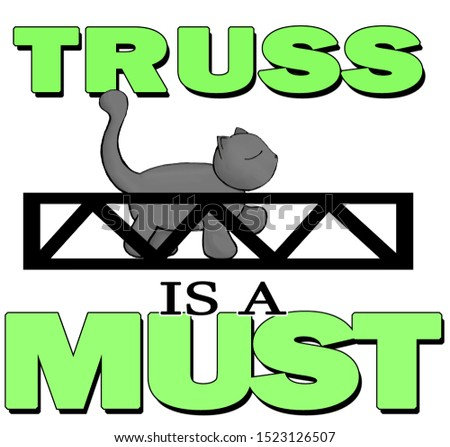 A truss is an important structural framework found in bridges, for instance, that makes sure that a structure does not collapse due to internal stresses. Therefore, truss is a must. There's a cat, too