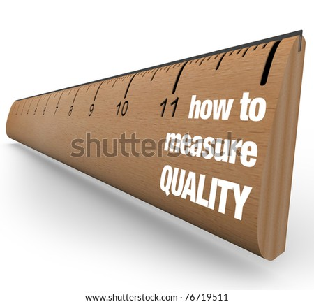 A wooden ruler with the words How to Measure Quality, offering guidance on measuring results of process improvement and other means of fostering a betterment of qualities
