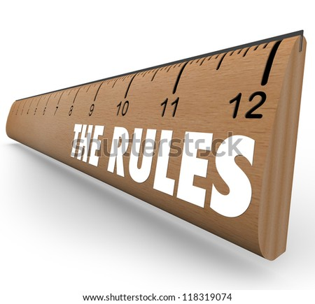 A wooden ruler with the words The Rules to represent laws, regulations, limits or guidelines meant to tell you what is allowable or forbidden behavior or activity