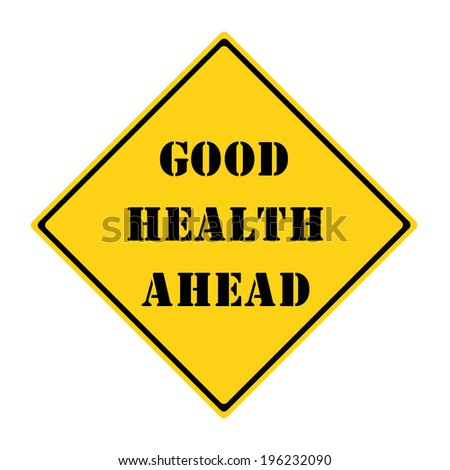 A yellow and black diamond shaped road sign with the words GOOD HEALTH AHEAD making a great concept.