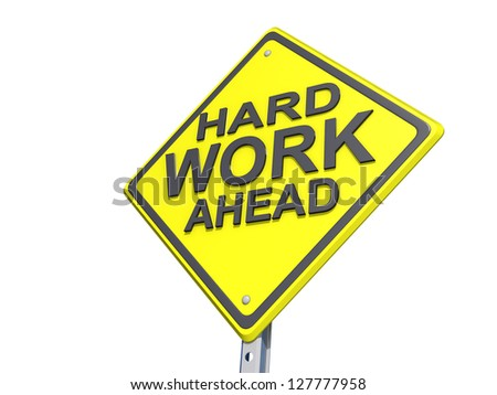 """A yield road sign with """"Hard Work Ahead""""on a blue sky Background."""