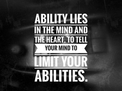 ability quotes, Ability lies in the mind and the heart. To tell your mind to limit your abilities.