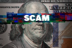 Abstract glitch with word SCAM on 100 Dollar bill. Ideas for Online scam, Fraud, Hacker, Black money scam, Cryptocurrency scammers