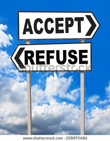 Accept and Refuse directions. Opposite traffic sign on Sky background