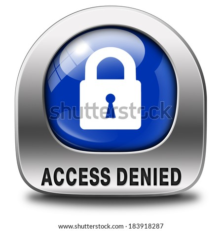 access denied no access in restricted area. Password protected and members secured zone. Privacy security sign icon or button.  - stock photo