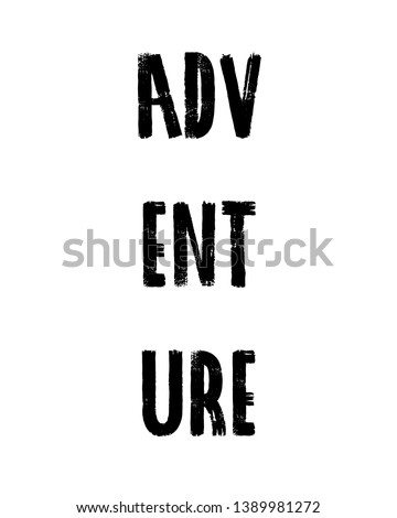Adventure print. Home decoration, typography poster. Typography poster in black and white. Motivation and inspiration quote.