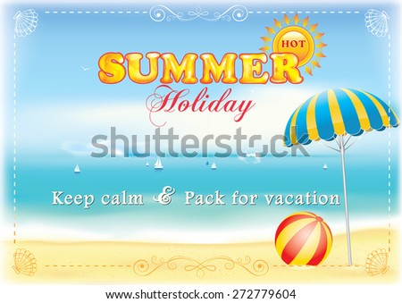 Advertising image for summer holiday - template for print. Keep calm and pack for vacation - contains a summer seaside background with ships, beach ball and umbrella. Print colors used.