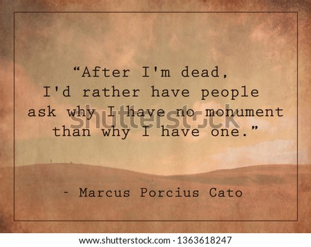 After I'm dead, I'd rather have people ask why I have no monument than why I have one. Quote on vintage background. Photo stock ©