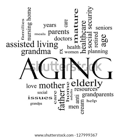 Aging Word Cloud Concept in black and white with great terms such as seniors, elderly, adults, social and more.