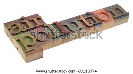 air pollution concept - words in vintage wooden letterpress printing blocks