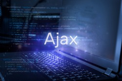 Ajax inscription against laptop and code background. Technology concept.