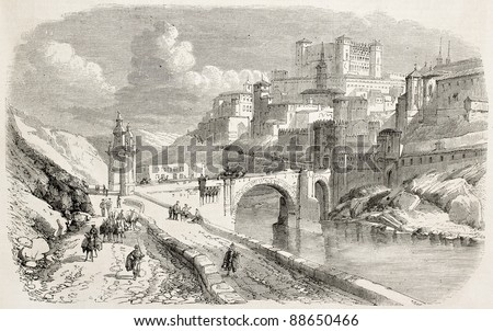 Alcantara bridge and The Alcazar in background, Toledo. Created by Rouargue, published on L'Illustration, Journal Universe, Paris, 1858.