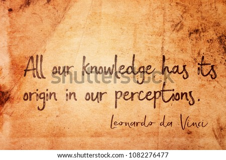 All our knowledge has its origin in our perceptions - ancient Italian artist Leonardo da Vinci quote printed on vintage grunge paper