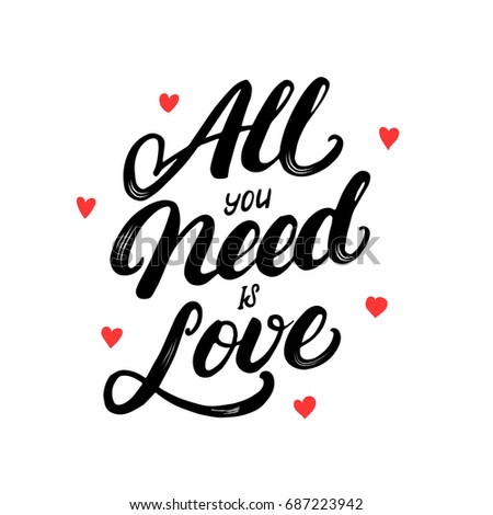 All you need is love hand written lettering. Modern brush calligraphy for greeting card, poster, tee print. Isolated on white background.  #687223942