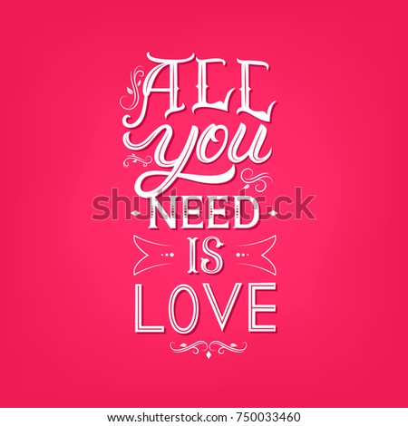 All you need is love hand written lettering. Vintage retro style. Isolated on background.  #750033460