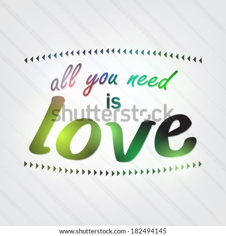 All you need is love. Motivational Background (Raster)