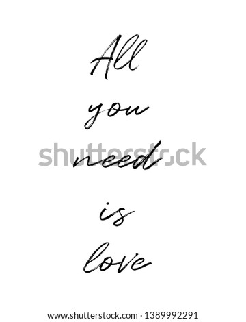 All you need is love print. Home decoration, typography poster. Typography poster in black and white. Motivation and inspiration quote.