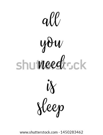 all you need is sleep print. typography poster. Typography poster in black and white. Motivation and inspiration quote. Black inspirational quote isolated on the white background.