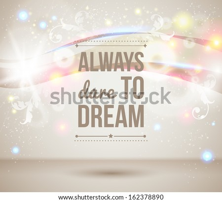 Always dare to dream. Motivating light poster. Fantasy background with glitter particles.