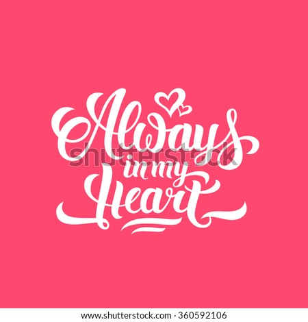Always in my Heart hand lettering on pink background illustration. Handmade calligraphy for print, card, invitation #360592106