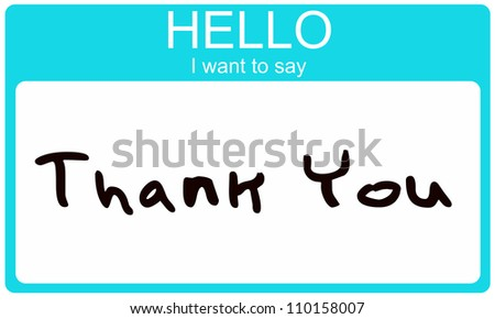 An aqua blue name tag sticker with the words Hello I Want To Say Thank You making a great thanks or thank you concept idea.