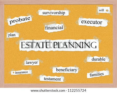An Estate Planning word cloud concept with words on notebook paper taped on a corkboard and great terms such as beneficiary, survivorship, executor, insurance, and more.