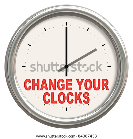 "An image of a nice clock with ""change your clocks"""
