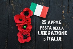 April 25 Liberation Day Text in italian card, italy flag and poppy flowers - national public holiday