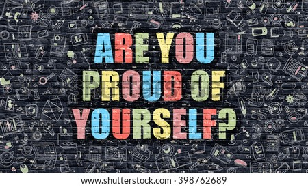 Are You Proud of Yourself on Dark Brick Wall. Are You Proud of Yourself  Drawn on Dark Wall. Are You Proud of Yourself in Multicolor. Modern Illustration in Doodle Design of are You Proud of Yourself.
