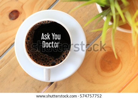 Ask you doctor - Business concept words in coffee cup
