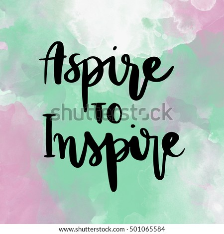 Aspire to inspire inspirational hand lettering message on colorful background