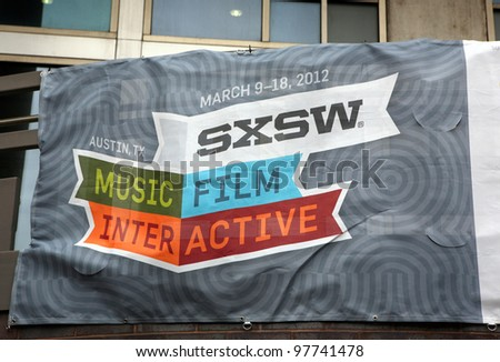 AUSTIN, TEXAS - MAR 9: SXSW 2012 South by Southwest 2012 Annual music, film, and interactive conference and festival on March 9, 2012 in Austin, Texas. Festival is held from March 9-18. Poster on building