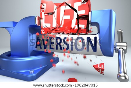 Aversion can ruin and destruct life - symbolized by word Aversion and a vice to show negative side of Aversion, 3d illustration Foto stock ©
