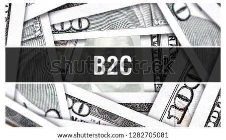 B2C Closeup Concept. Business to consumer. American Dollars Cash Money,3D rendering. B2C at Dollar Banknote. Financial USA money banknote Commercial money investment profit concept