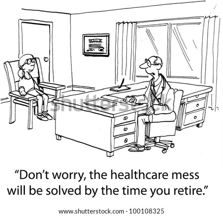 "Baby boomer doctor talking to a younger girl, ""Don't worry, the healthcare mess will be solved by the time you retire""."