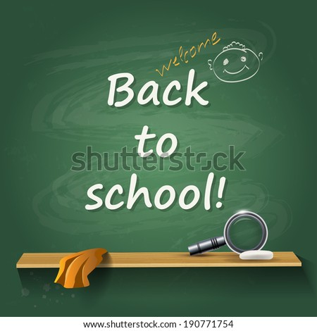 Back to school - card or background. Chalk green board with lupe.