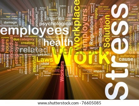 Background concept wordcloud illustration of work stress glowing light