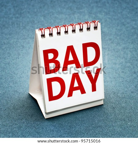 "Bad day. Table calendar with  ""Bad day"" printed."
