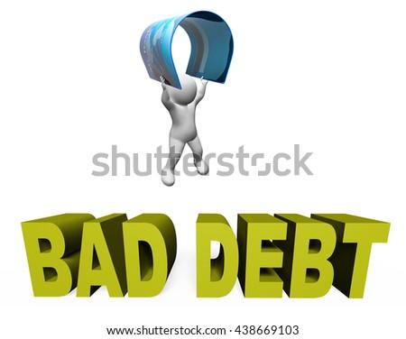 Bad Debt Indicating Financial Obligation And Loan 3d Rendering