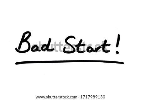 Bad Start! handwritten on a white background.