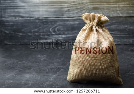 Bag with the money and the word Pension. Pension payments. Help from the state. Accumulation and saving money. Accumulation of pension contributions / enrichment capital. Loan portfolio growth. #1257286711