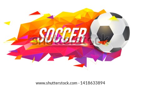 Banner with logo for soccer teams or tournaments, championships of football. Trendy, low-poly backdrop with ball and colored triangles for posters, banners, covers and invitations, 3d illustration