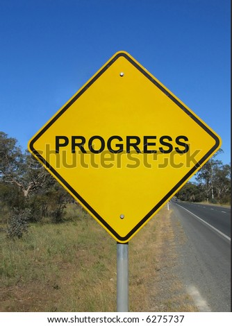 Be careful what you wish for. Yellow warning sign with a word - progress.