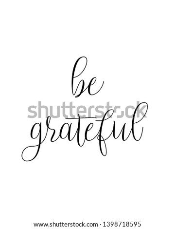 be grateful quote print. Home decoration, typography poster. Typography poster in black and white. Motivation and inspiration quote. inspirational quote isolated on the white background.