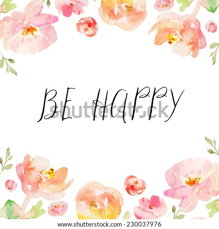 Be Happy Quote on Hand Painted Watercolor Background With Pink Watercolor Flowers. Tropical Flower Background