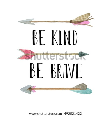 Be kind Be brave. Tribal style card or poster with inspiration quote and arrow. Watercolor bohemian illustration