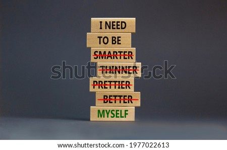 Be myself symbol. Businessman hand. Wooden blocks with words 'i need to be myself, not smarter, thinner, prettier, better'. Beautiful grey background, copy space. Psychological, be myself concept. Stock photo ©