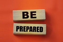 Be prepared words on wooden blocks. Prepared to unpredictable situation business concept, healthcare awareness concept.